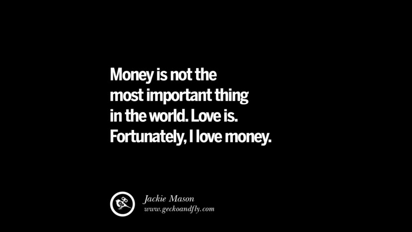 Money is not the most important thing in the world. Love is. Fortunately, I love money. - Jackie Mason best inspirational tumblr quotes instagram