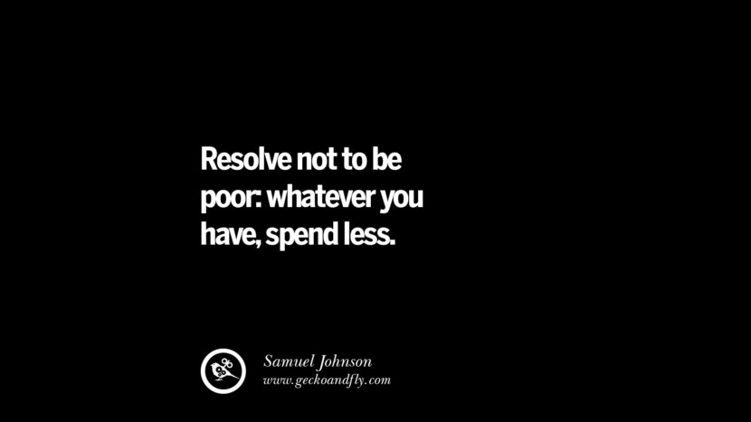 Resolve not to be poor:whatever you have, spend less. - Samuel Johnson best inspirational tumblr quotes instagram