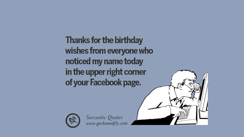 45 Funny Sarcastic Quotes to Insult Your Facebook Friends – Sarcastic Birthday Greetings
