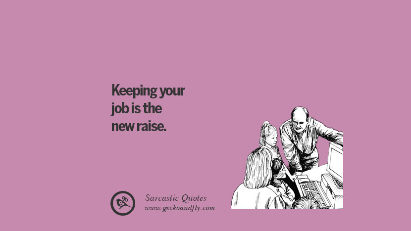Keeping you job is the new raise.