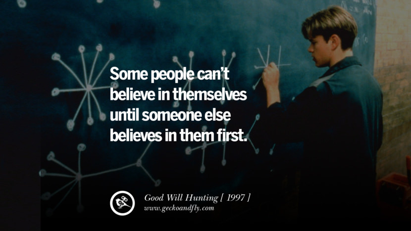 Good Will Hunting Some people can't believe in themselves until someone else believes in them first. instagram pinterest facebook twitter tumblr quotes life funny best inspirational