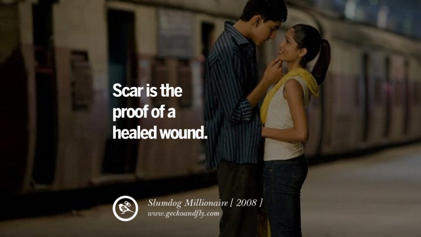 Slumdog Millionaire Scar is the proof of a healed wound. instagram pinterest facebook twitter tumblr quotes life funny best inspirational