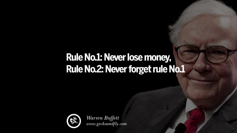 Rule No.1: Never lose money. Rule No.2: Never forget rule No.1. Best Warren Buffett Quotes on Investment, Life and Making Money