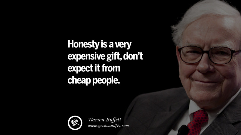 Honesty is a very expensive gift, Don't expect it from cheap people. Best Warren Buffett Quotes on Investment, Life and Making Money