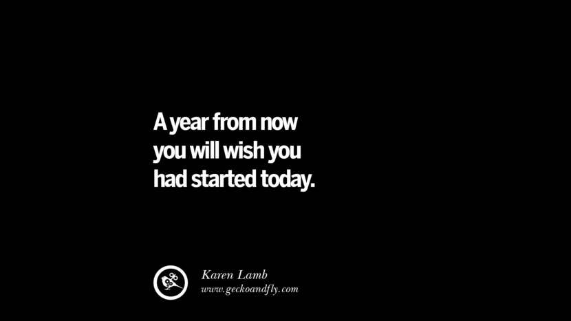 A year from now you will wish you had started today. - Karen Lamb Philosophies A Mentally Strong And Successful Person Don't Do
