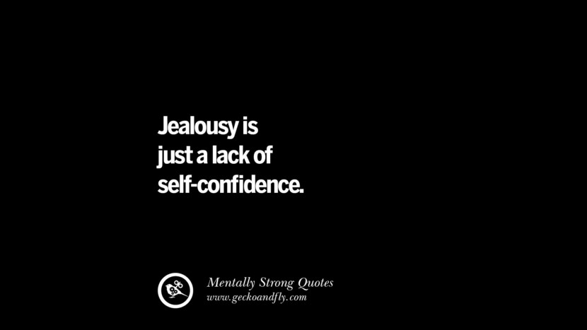 Jealousy is just lack of self-confidence. Philosophies A Mentally Strong And Successful Person Don't Do