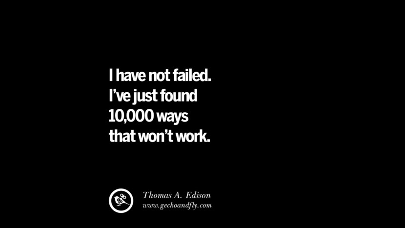 I have not failed. I've just found 10000 ways that won't work. - Thomas A. Edison Philosophies A Mentally Strong And Successful Person Don't Do
