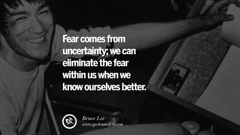 Fear comes from uncertainty; we can eliminate the fear within us when we know ourselves better. best inspirational tumblr quotes instagram Quotes from Bruce Lee's Martial Arts Movie kung fu Ip man