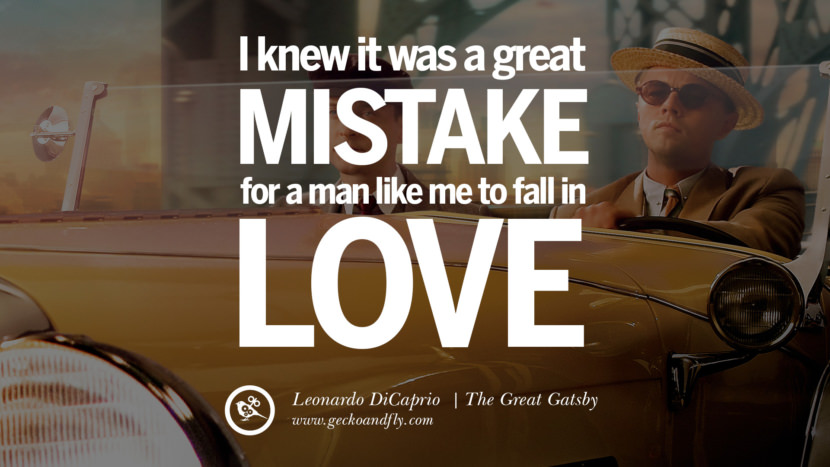 Leonardo Dicaprio Movie Quotes I knew it was a great mistake for a man like me to fall in love... - The Great Gatsby best inspirational tumblr quotes instagram pinterest