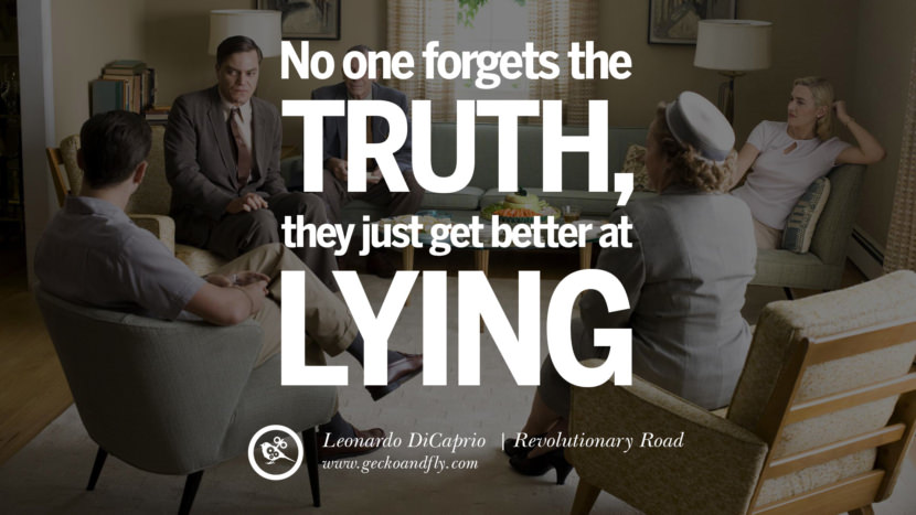 Leonardo Dicaprio Movie Quotes No one forgets the truth; they just get better at lying. - Revolutionary Road best inspirational tumblr quotes instagram pinterest