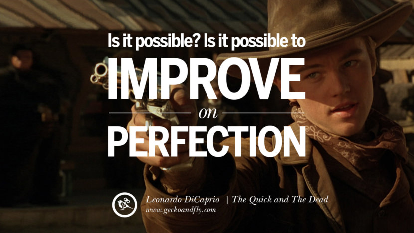 Leonardo Dicaprio Movie Quotes Is it possible? Is it possible to improve on perfection? - The Quick and The Dead best inspirational tumblr quotes instagram pinterest