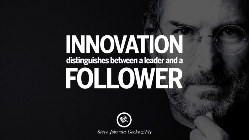 Innovation distinguishes between a leader and a follower. Quotes by Steve Jobs