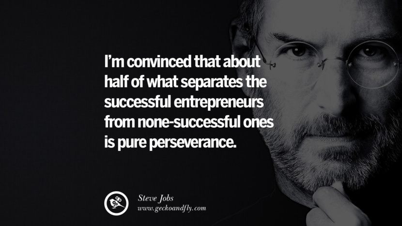 I'm convinced that about half of what separates the successful entrepreneurs from none-successful ones is pure perseverance. Quotes by Steve Jobs