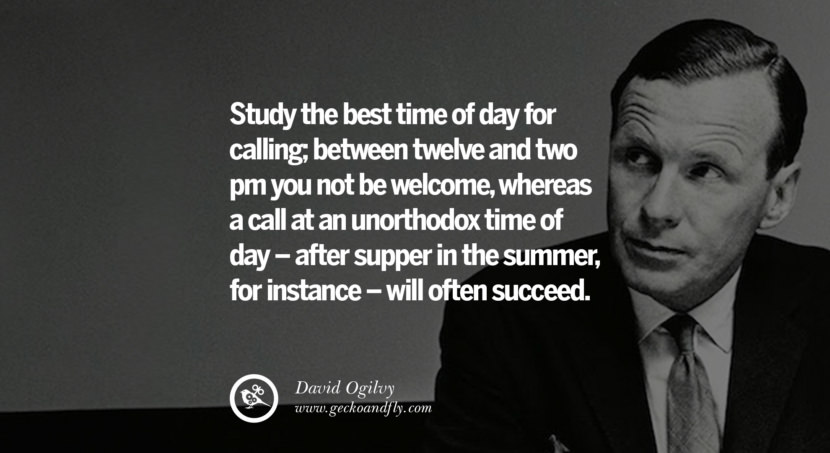 The more prospects you talk to, the more sales you expose yourself to, the more orders you will get. But never mistake a quantity of calls for quality of salesmanship. - David Ogilvy best inspirational tumblr quotes instagram