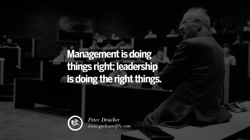 Inspirational and Motivational Quotes on Management Leadership style skills Management is doing things right; leadership is doing the right things. - Peter Drucker instagram pinterest facebook twitter tumblr quotes life funny best inspirational