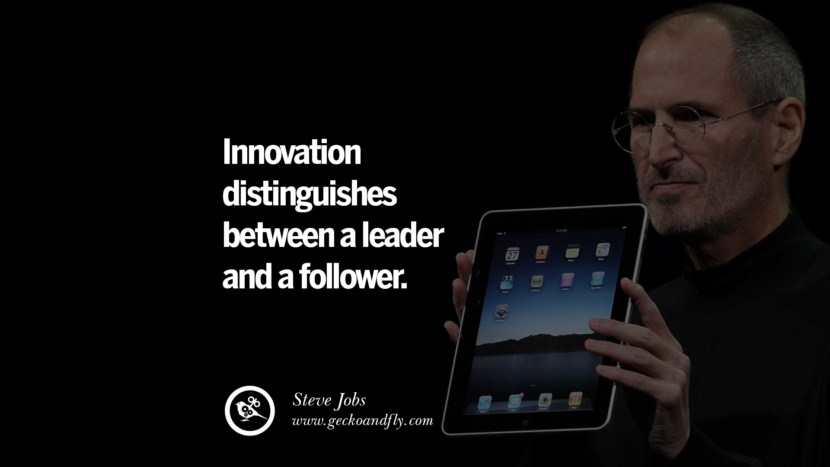 Inspirational and Motivational Quotes on Management Leadership style skills Innovation distinguishes between a leader and a follower. - Steve Jobs instagram pinterest facebook twitter tumblr quotes life funny best inspirational