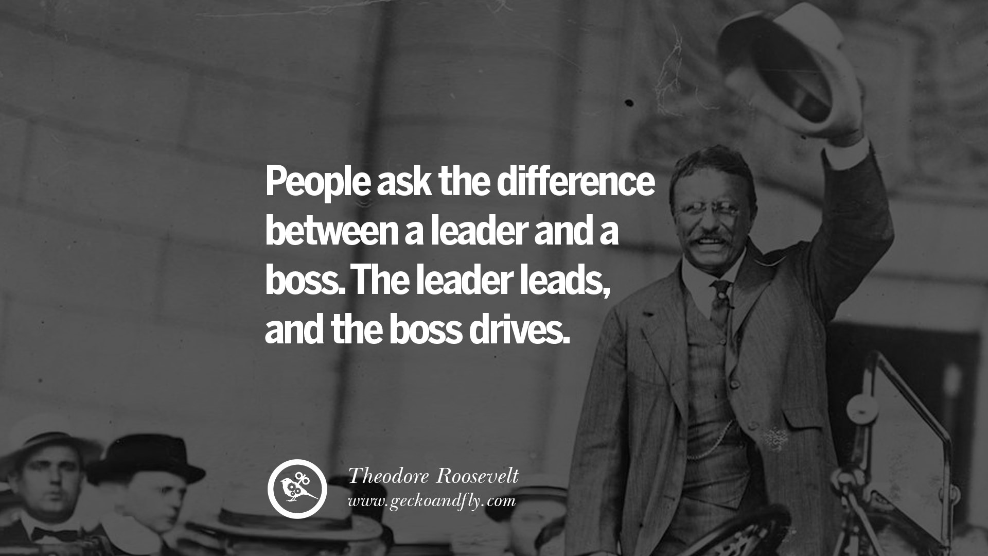 18 uplifting and motivational quotes on management leadership people ask the difference between a leader and a boss the leader leads and the boss drives theodore roosevelt