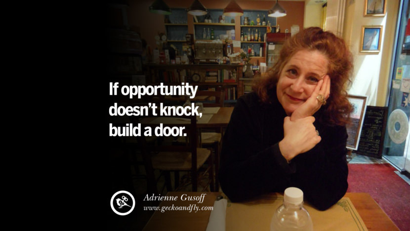 If opportunity doesn't knock, build a door. - Adrienne Gusoff Motivational Quotes for Small Startup Business Ideas Start up instagram pinterest facebook twitter tumblr quotes life funny best inspirational