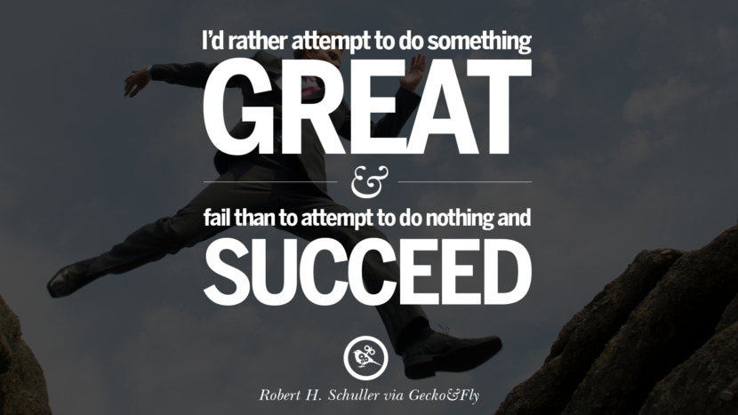Inspirational Motivational Poster Quotes on Sports and Life I'd rather attempt to do something great and fail than to attempt to do nothing and succeed. - Robert H. Schuller instagram twitter reddit pinterest tumblr facebook