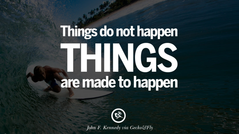 Inspirational Motivational Poster Quotes on Sports and Life Things do not happen. Things are made to happen. - John F. Kennedy instagram twitter reddit pinterest tumblr facebook