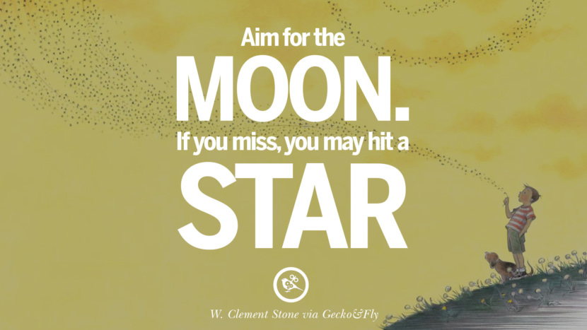 Inspirational Motivational Poster Quotes on Sports and Life Aim for the moon. If you miss, you may hit a star. - W. Clement Stone instagram twitter reddit pinterest tumblr facebook