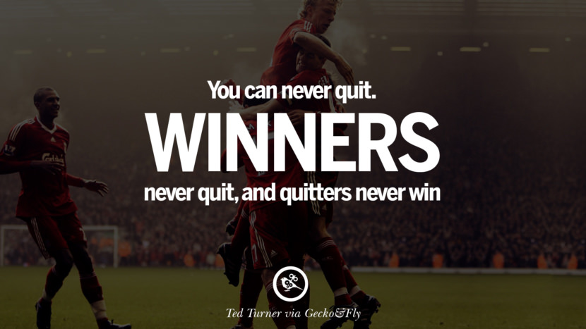 Inspirational Motivational Poster Quotes on Sports and Life You can never quit. Winners never quit, and quitters never win. - Ted Turner instagram twitter reddit pinterest tumblr facebook
