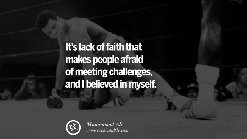 It's lack of faith that makes people afraid of meeting challenges, and I believed in myself. - Muhammad Ali instagram twitter reddit pinterest tumblr facebook