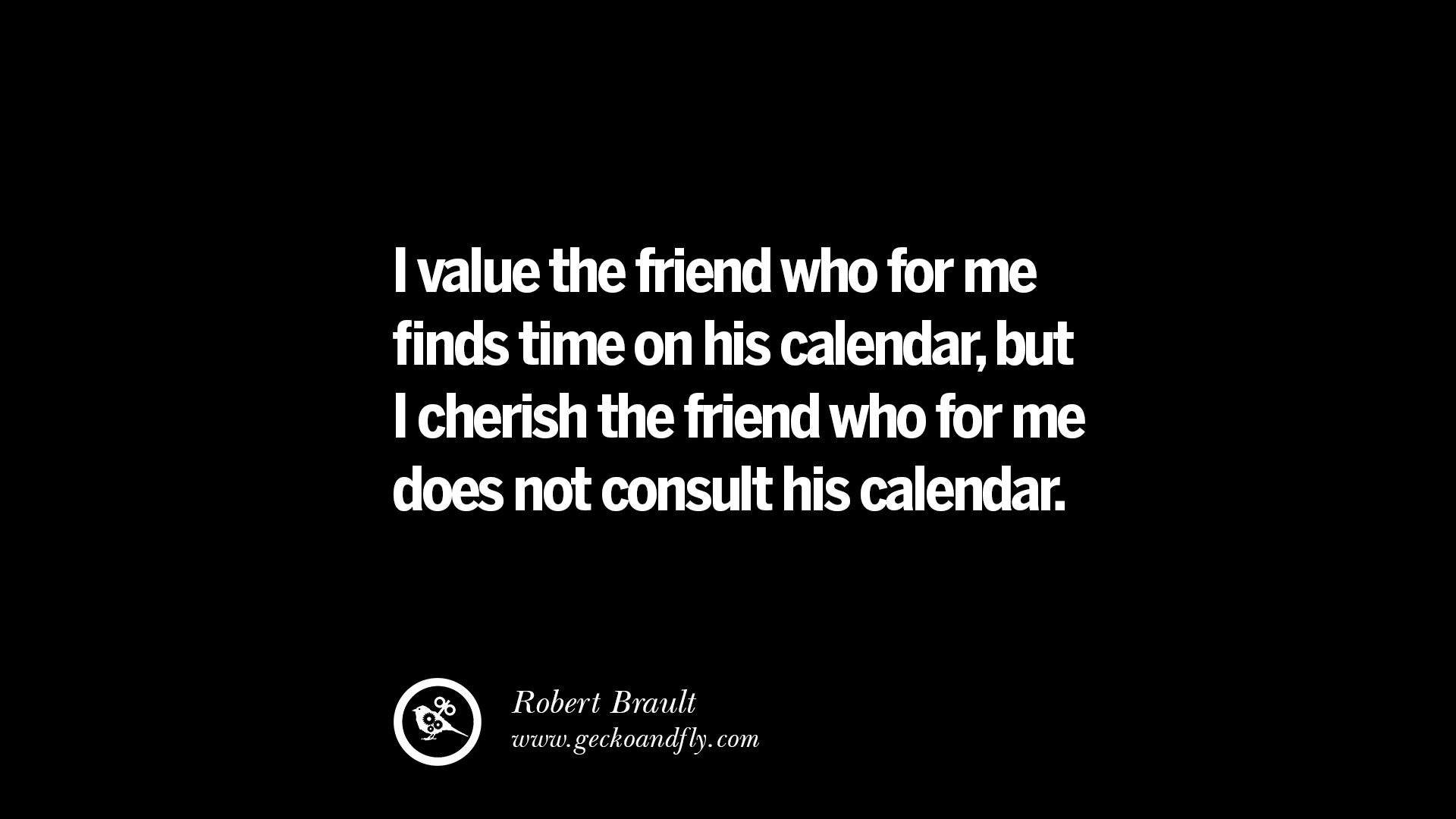 Image of: Spend Value The Friend Who For Me Finds Time On His Calendar But Cherish The Friend Who For Me Does Not Consult His Calendar Everyday Power 20 Amazing Quotes About Friendship Love And Friends