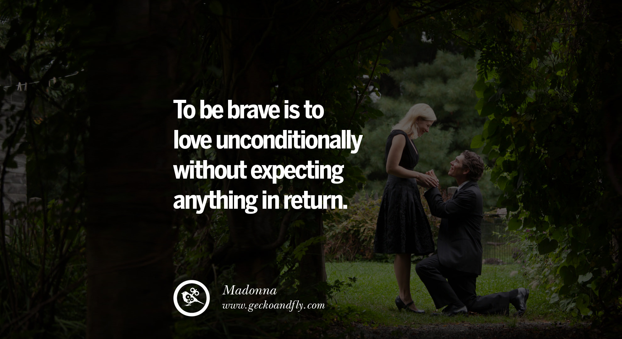 Girlfriend To Be Brave Is To Love Unconditionally Without Expecting Anything In Return Geckoandfly 40 Romantic Quotes About Love Life Marriage And Relationships
