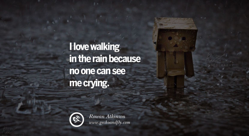 quotes about love I love walking in the rain because no one can see me crying. - Rowan Atkinson instagram pinterest facebook twitter tumblr quotes life funny best inspirational