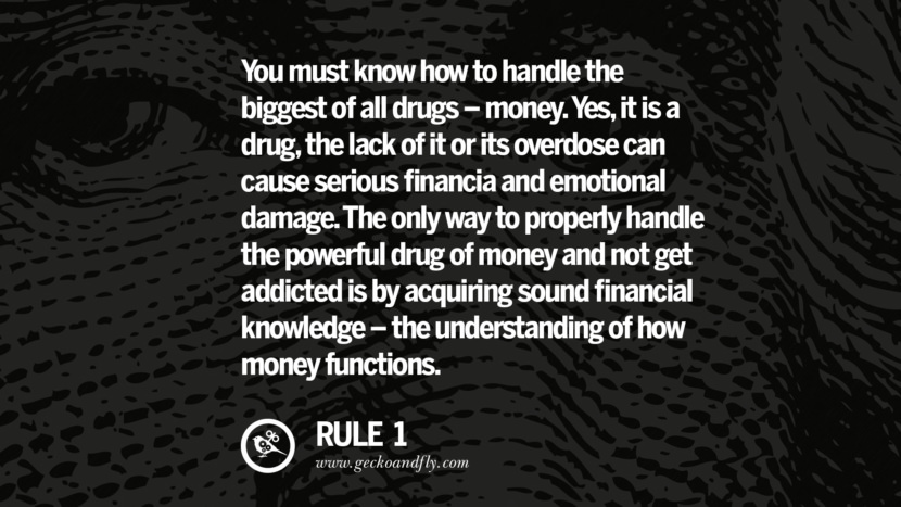 You must know how to handle the biggest of all drugs - money. Yes, it is a drug, the lack of it or its overdose can cause serious financial and emotional damage. The only way to properly handle the powerful drug of money and not get addicted is by acquiring sound financial knowledge - the understanding of how money functions. best inspirational tumblr quotes instagram