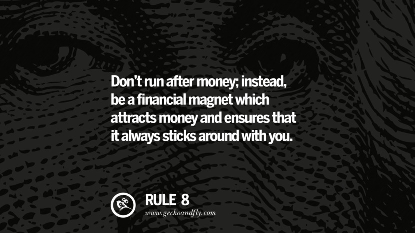Don't run after money; instead, be a financial magnet which attracts money and ensures that it always sticks around with you. best inspirational tumblr quotes instagram