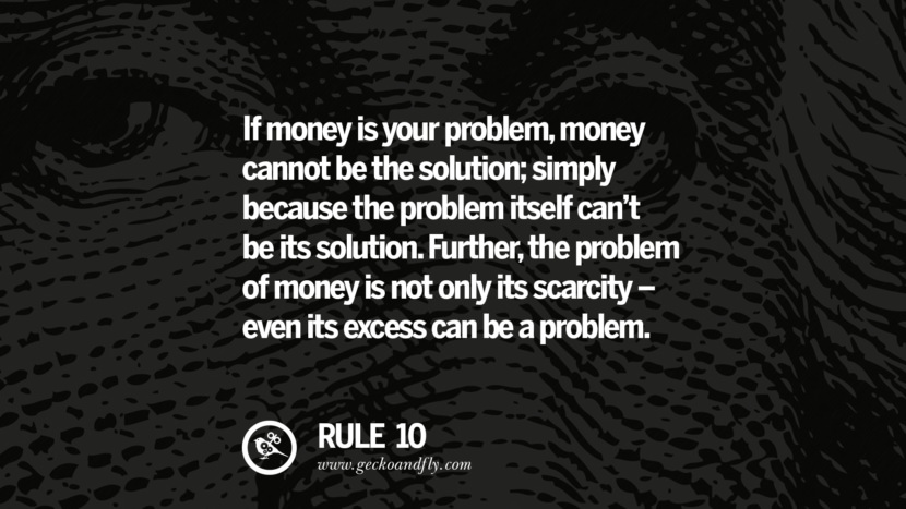 If money is your problem, money cannot be the solution; simply because the problem itself can't be its solution. Further, the problem of money is not only its scarcity - even its excess can be a problem. best inspirational tumblr quotes instagram