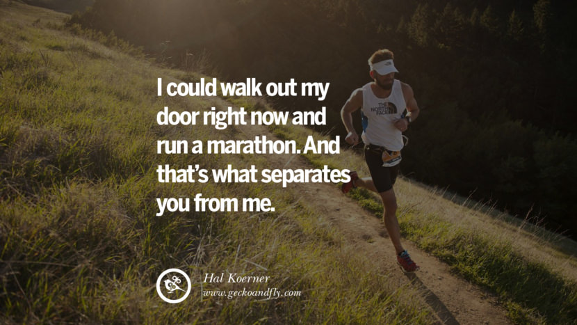 Inspirational Motivational Poster Amway or Herbalife I could walk out my door RIGHT NOW and run a marathon. And that's what SEPARATES you from me. - Hal Koerner best inspirational tumblr quotes instagram