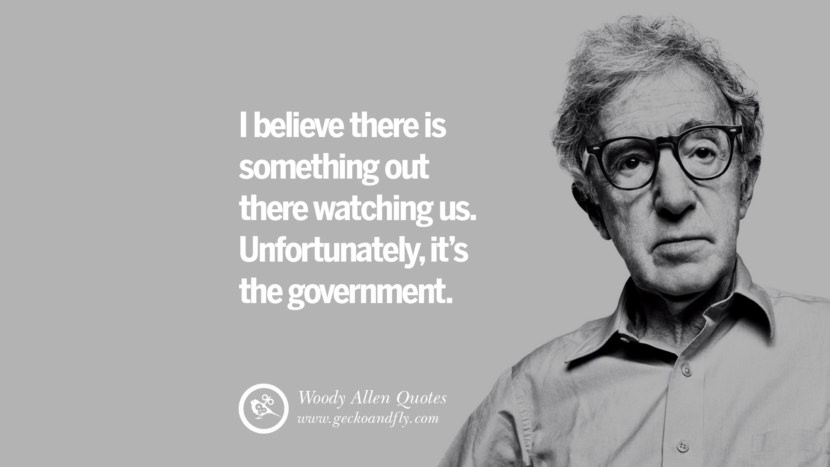 I believe there is something out there watching us. Unfortunately, it's the government. woody allen quotes movie film filmografia manhattan Mia Farrow Soon Yi-Previn