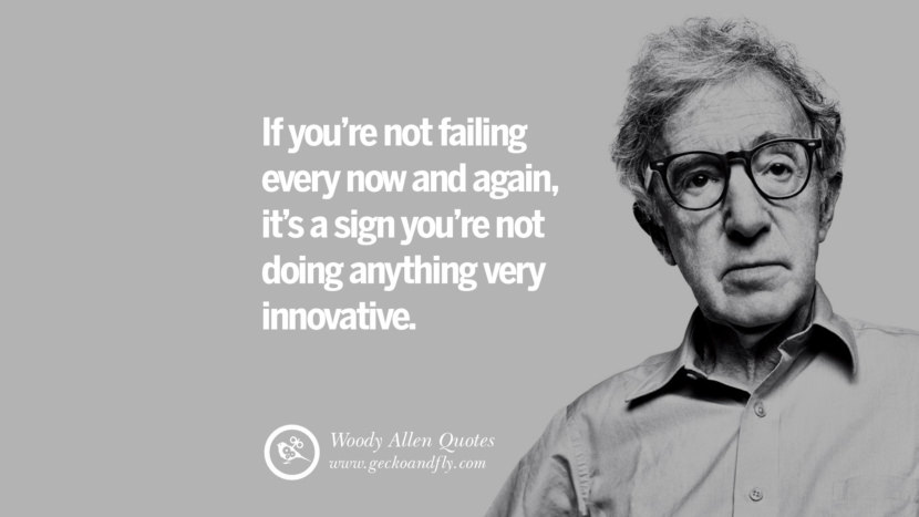 If you're not failing every now and again, it's a sign you're not doing anything very innovative. woody allen quotes movie film filmografia manhattan Mia Farrow Soon Yi-Previn