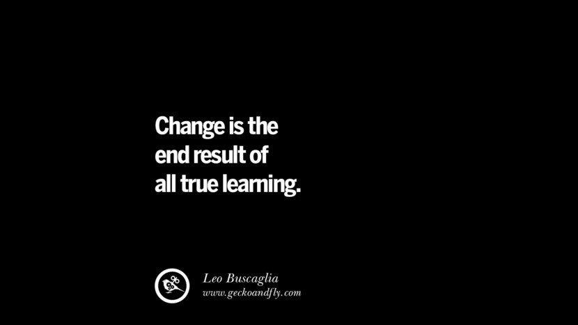 best inspirational tumblr quotes instagram Change is the end result of all true learning. - Leo Buscaglia