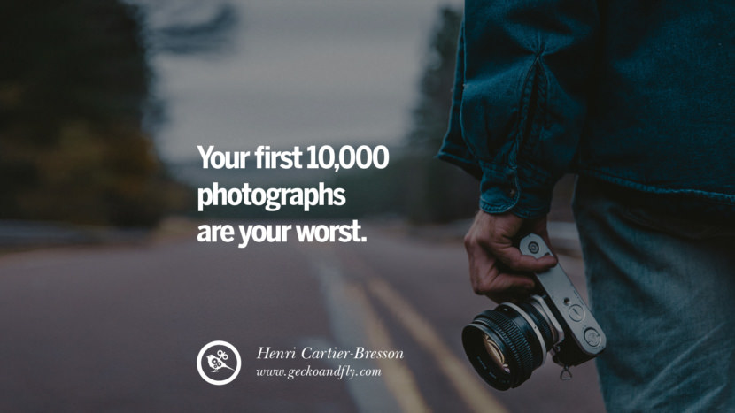 Quotes about Photography by Famous Photographer Your first 10,000 photographs are your worst. - Henri Cartier-Bresson best inspirational quotes tumblr quotes instagram