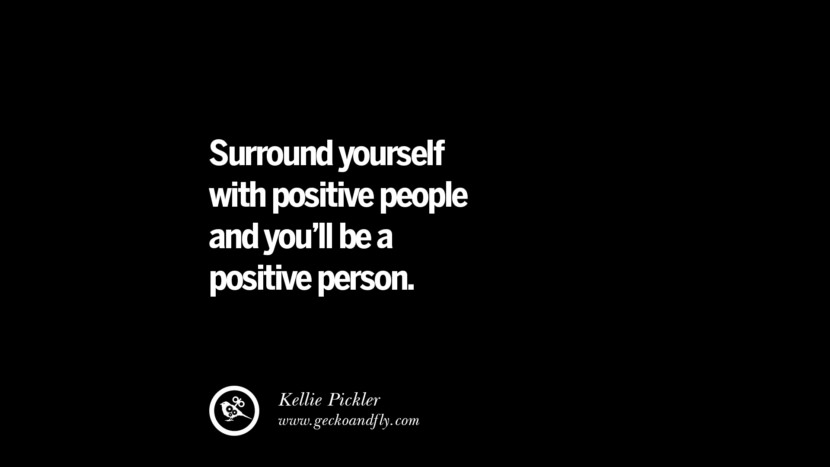 Surround yourself with positive people and you'll be a positive person. - Kellie Pickler best inspirational tumblr quotes instagram