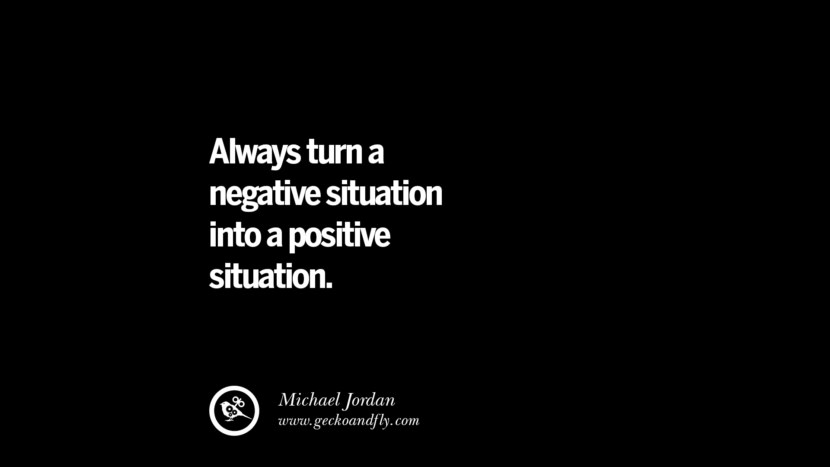 Always turn a negative situation into a positive situation. - Michael Jordan best inspirational tumblr quotes instagram