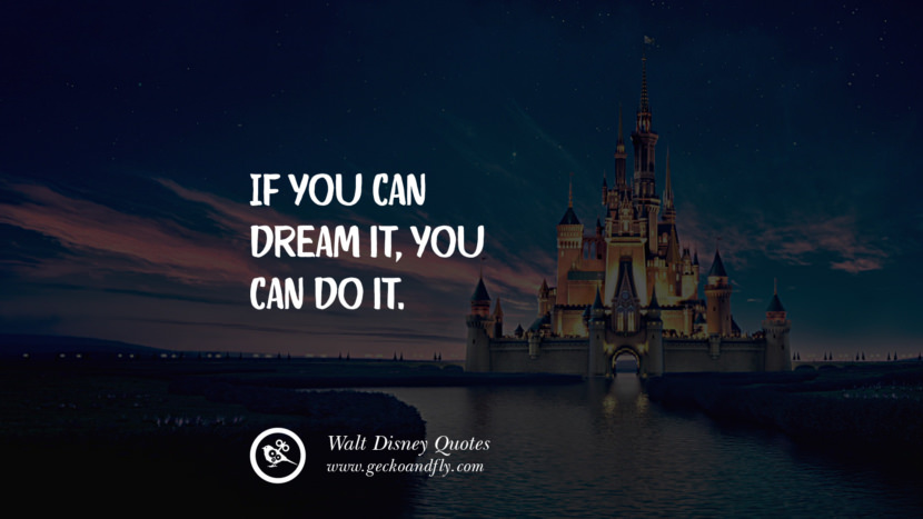 If you can dream it, you can do it. Quote by Walt Disney