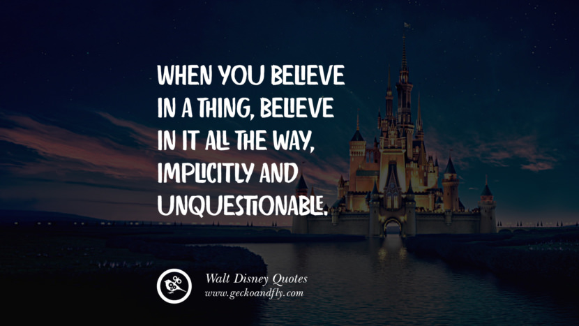 When you believe in a thing, believe in it all the way, implicitly and unquestionable. best inspirational tumblr quotes instagram