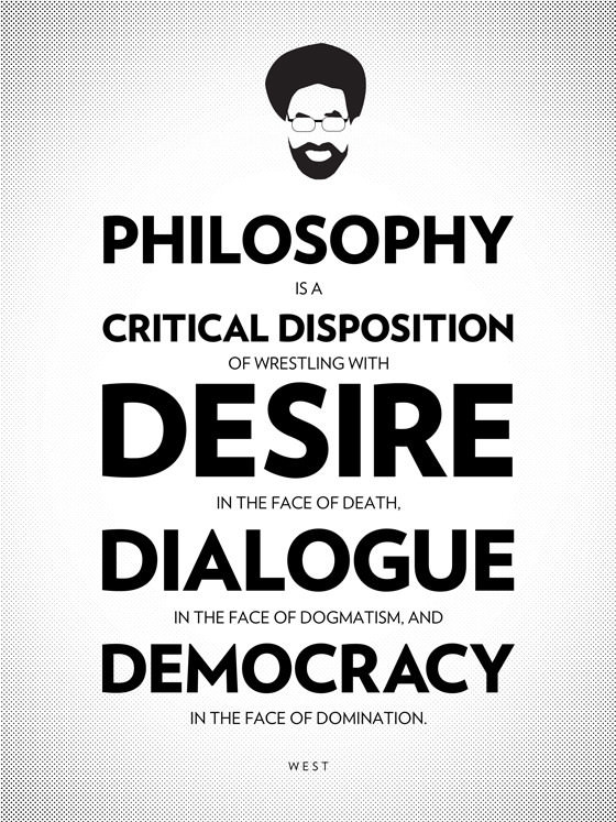 Philosophy itself becomes a critical disposition of wrestling with desire in the face of death, wrestling with dialogue in the face of dogmatism, and wrestling with democracy, trying to keep alive very fragile democratic experiments in the face of structures of domination - Cornell West