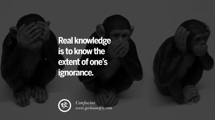 Real knowledge is to know the extent of one's ignorance. Confucius Quotes and Analects on Life, Success and Struggle instagram pinterest facebook twitter tumblr quotes life funny best inspirational