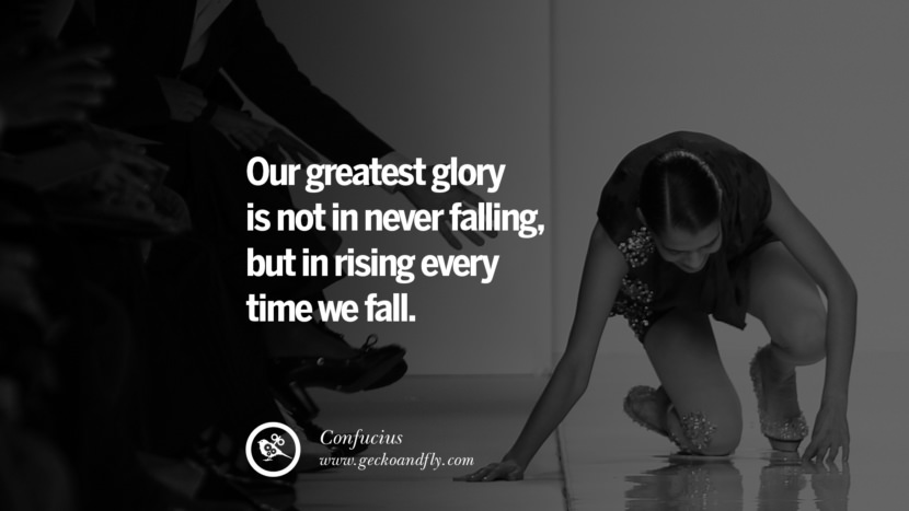 Our greatest glory is not in never falling, but in rising every time we fall. Confucius Quotes and Analects on Life, Success and Struggle instagram pinterest facebook twitter tumblr quotes life funny best inspirational