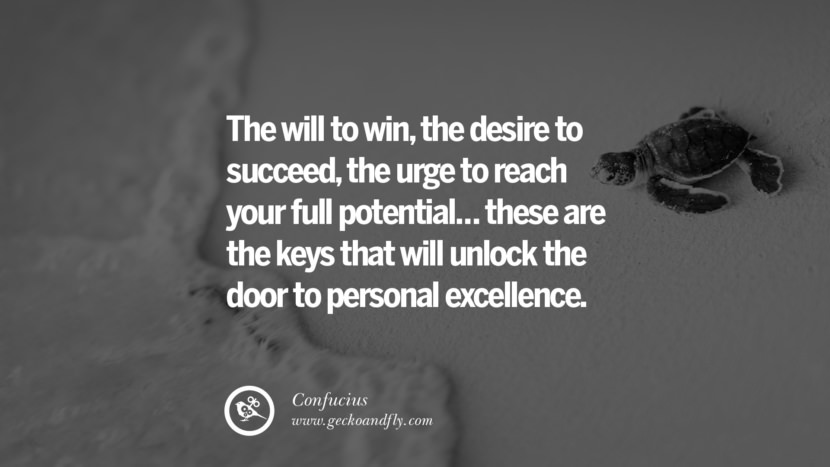 The will to win, the desire to succeed, the urge to reach your full potential... these are the keys that will unlock the door to personal excellence. Quote by Confucius