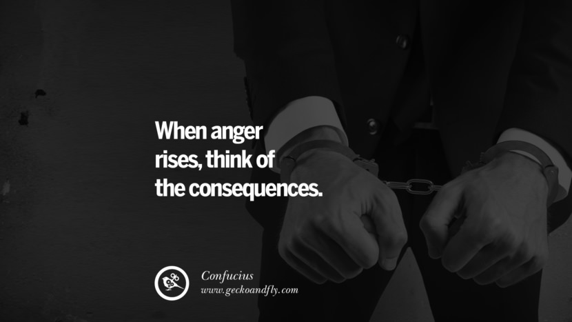 When anger rises, think of the consequences. Quote by Confucius
