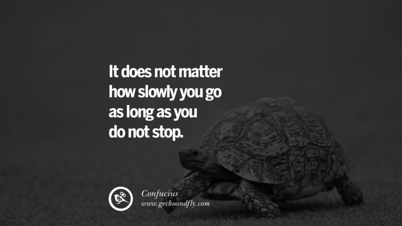 It does not matter how slowly you go as long as you do not stop. Confucius Quotes and Analects on Life, Success and Struggle instagram pinterest facebook twitter tumblr quotes life funny best inspirational