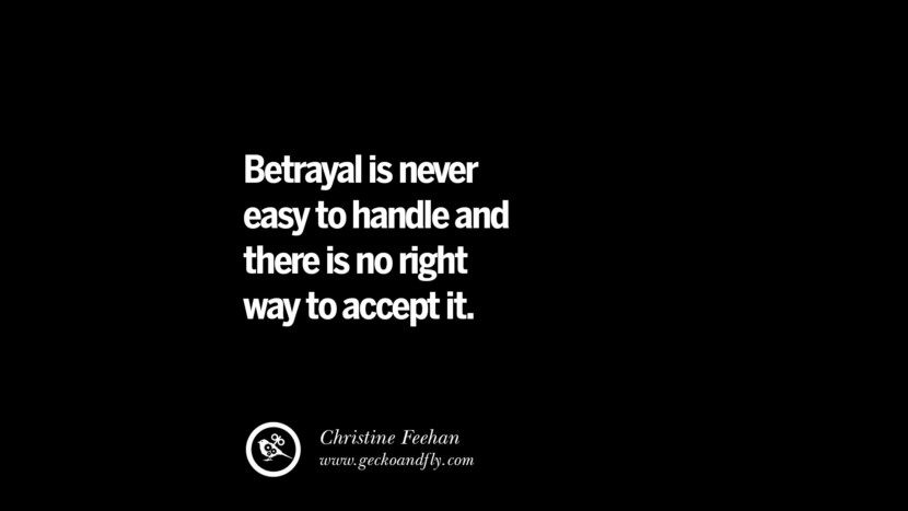Quotes on Friendship, Trust and Love Betrayal Betrayal is never easy to handle and there is no right way to accept it. - Christine Feehan instagram pinterest facebook twitter tumblr quotes life funny best inspirational