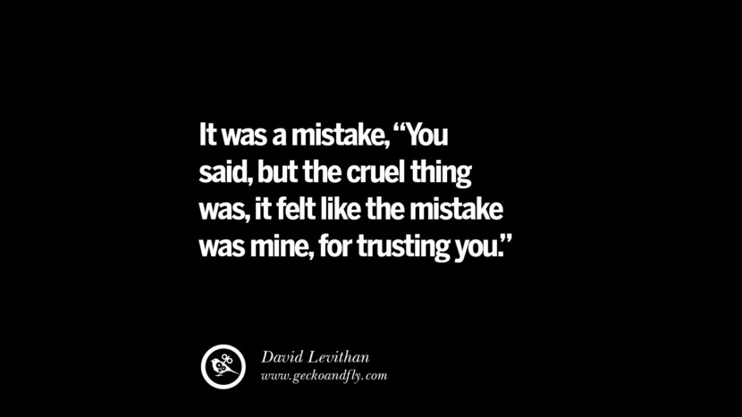 Quotes on Friendship, Trust and Love Betrayal It was a mistake,
